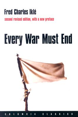 Every War Must End By Ikle, Fred Charles