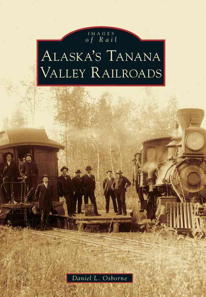 Alaska's Tanana Valley Railroads By Osborne, Daniel L.