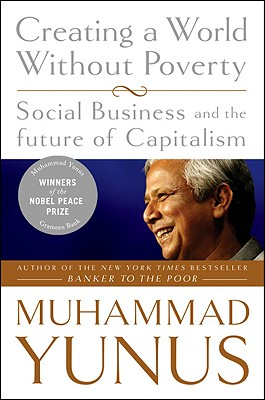Creating a World Without Poverty By Yunus, Muhammad/ Weber, Karl